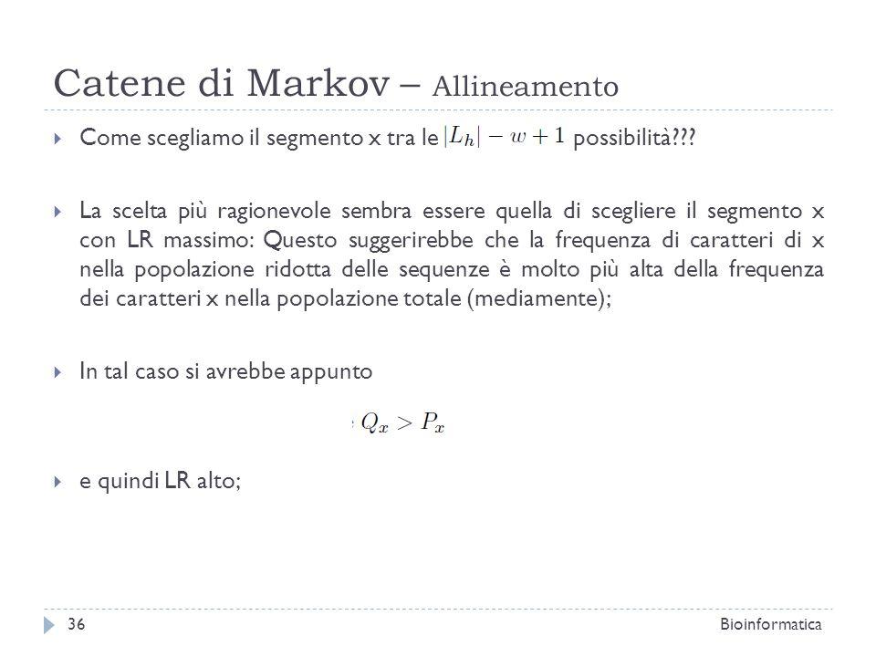 Catene di Markov – Allineamento Come scegliamo il segmento x tra le possibilità??? La scelta più ragionevole sembra essere quella di scegliere il segm