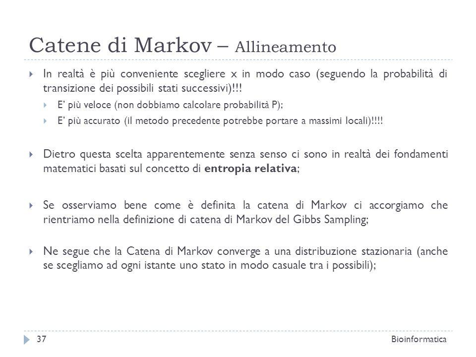 Catene di Markov – Allineamento In realtà è più conveniente scegliere x in modo caso (seguendo la probabilità di transizione dei possibili stati succe