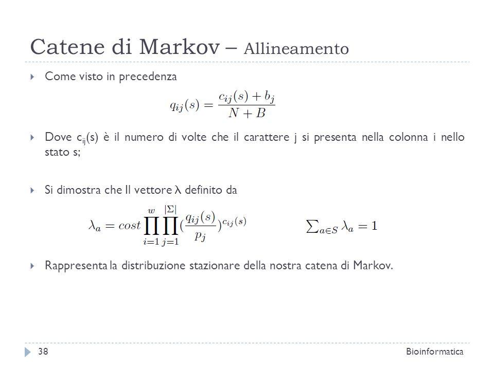 Catene di Markov – Allineamento Come visto in precedenza Dove c ij (s) è il numero di volte che il carattere j si presenta nella colonna i nello stato