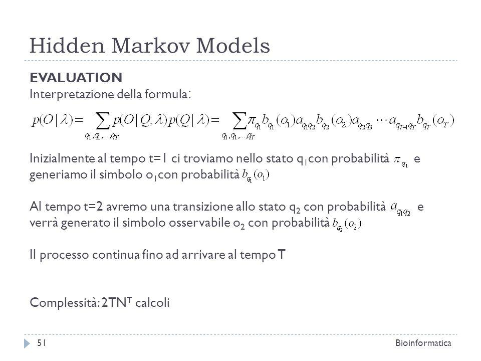 Hidden Markov Models Bioinformatica51 EVALUATION Interpretazione della formula : Inizialmente al tempo t=1 ci troviamo nello stato q 1 con probabilità
