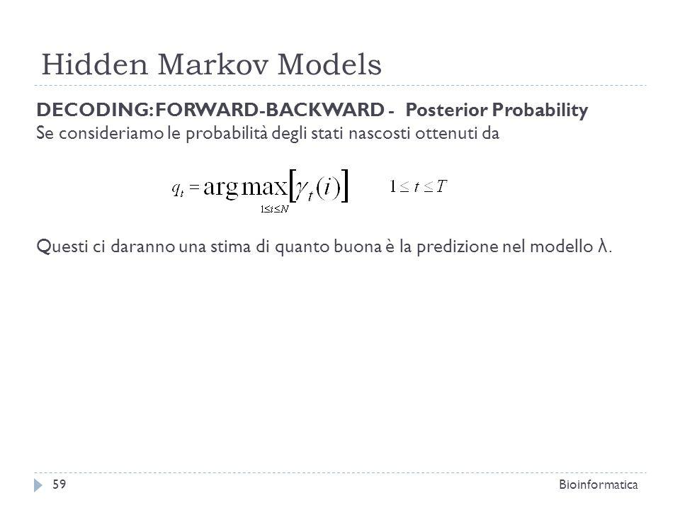 Hidden Markov Models Bioinformatica59 DECODING: FORWARD-BACKWARD - Posterior Probability Se consideriamo le probabilità degli stati nascosti ottenuti