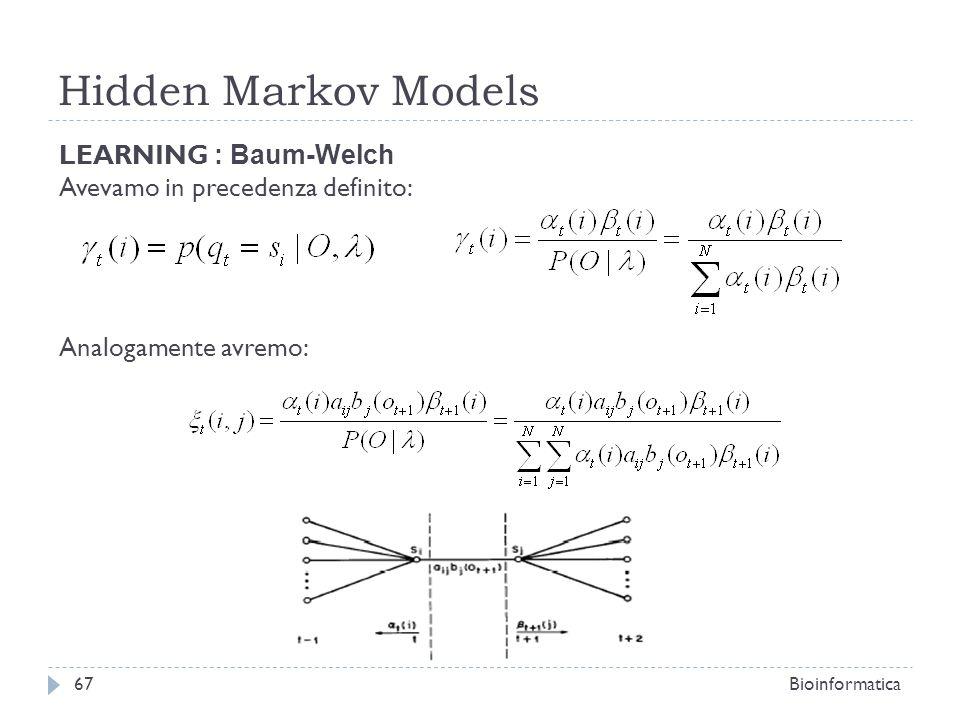 Hidden Markov Models Bioinformatica67 LEARNING : Baum-Welch Avevamo in precedenza definito: Analogamente avremo: