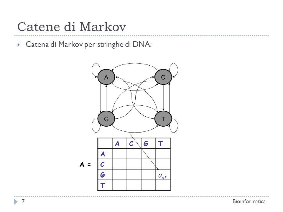 Catene di Markov DEFINIZIONE Se nella diagonale della matrice di transizione troviamo un 1, allora lo stato contrassegnato da questo valore viene chiamato stato assorbente (Se si arriva a quello stato non si uscira più); DEFINIZIONE Una catena di Markov si dice Finita se è formata da un insieme finito di stati; DEFINIZIONE Una catena di Markov si dice Aperiodica se gli stati non vengono osservati mai in modo periodico; DEFINIZIONE Una catena di Markov si dice Irriducibile se tutti gli stati prima o poi vengono raggiunti (non ci sono zeri nella matrice di transizione); Bioinformatica8