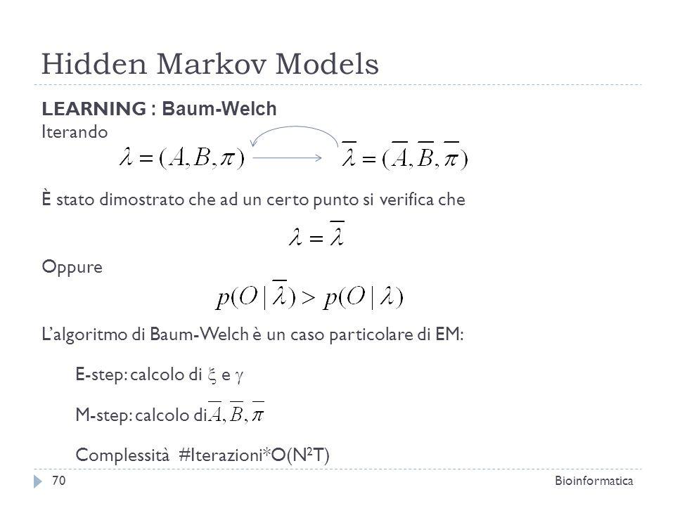 Hidden Markov Models Bioinformatica70 LEARNING : Baum-Welch Iterando È stato dimostrato che ad un certo punto si verifica che Oppure Lalgoritmo di Bau