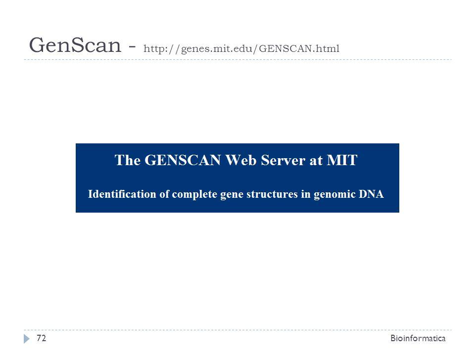 GenScan - http://genes.mit.edu/GENSCAN.html Bioinformatica72