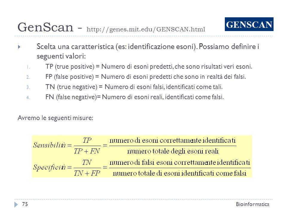 GenScan - http://genes.mit.edu/GENSCAN.html Bioinformatica75 Scelta una caratteristica (es: identificazione esoni). Possiamo definire i seguenti valor