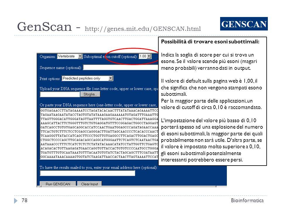 GenScan - http://genes.mit.edu/GENSCAN.html Bioinformatica78 Possibilità di trovare esoni subottimali: Indica la soglia di score per cui si trova un e