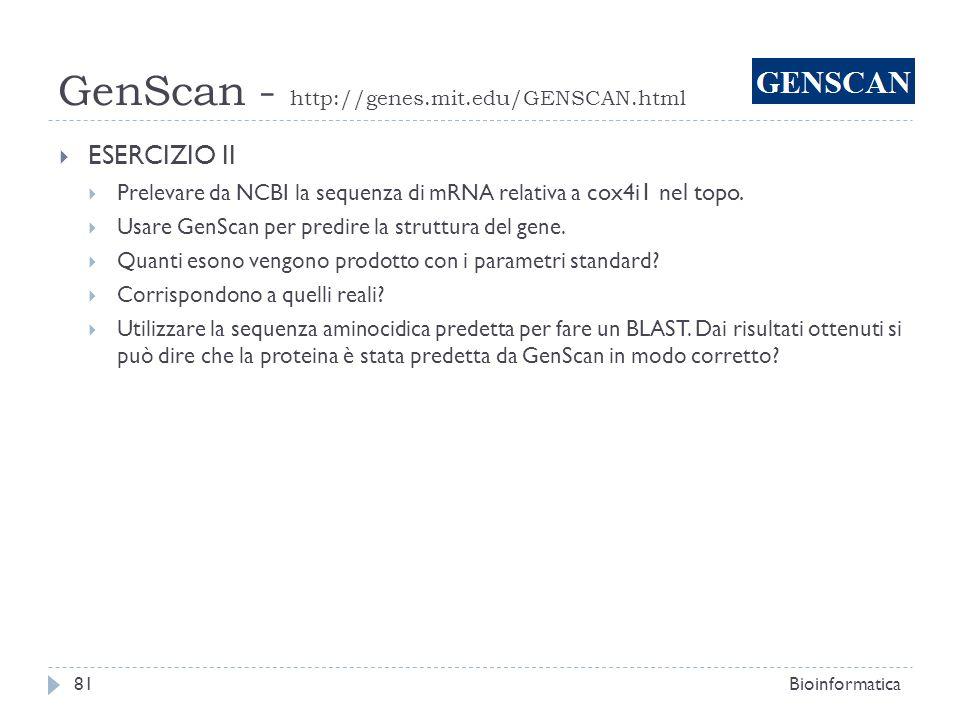 GenScan - http://genes.mit.edu/GENSCAN.html Bioinformatica81 ESERCIZIO II Prelevare da NCBI la sequenza di mRNA relativa a cox4i1 nel topo. Usare GenS