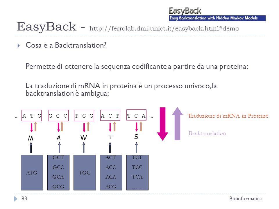 EasyBack - http://ferrolab.dmi.unict.it/easyback.html#demo Bioinformatica83 Cosa è a Backtranslation? Permette di ottenere la sequenza codificante a p
