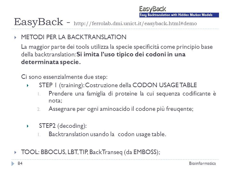 EasyBack - http://ferrolab.dmi.unict.it/easyback.html#demo Bioinformatica84 METODI PER LA BACKTRANSLATION La maggior parte dei tools utilizza la speci