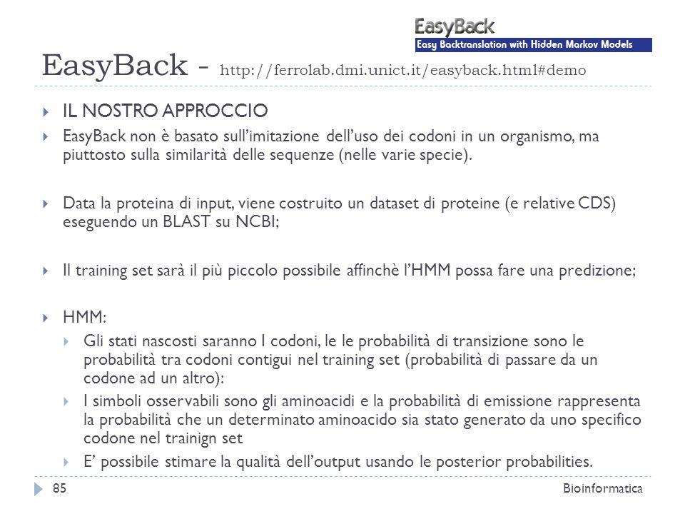 EasyBack - http://ferrolab.dmi.unict.it/easyback.html#demo Bioinformatica85 IL NOSTRO APPROCCIO EasyBack non è basato sullimitazione delluso dei codon