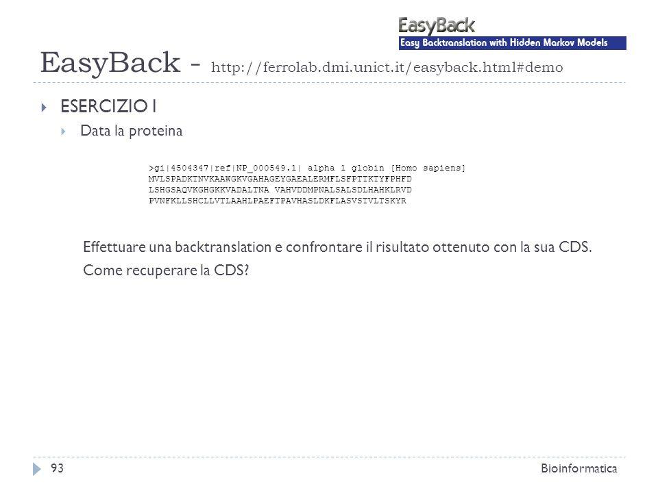 EasyBack - http://ferrolab.dmi.unict.it/easyback.html#demo Bioinformatica93 ESERCIZIO I Data la proteina Effettuare una backtranslation e confrontare