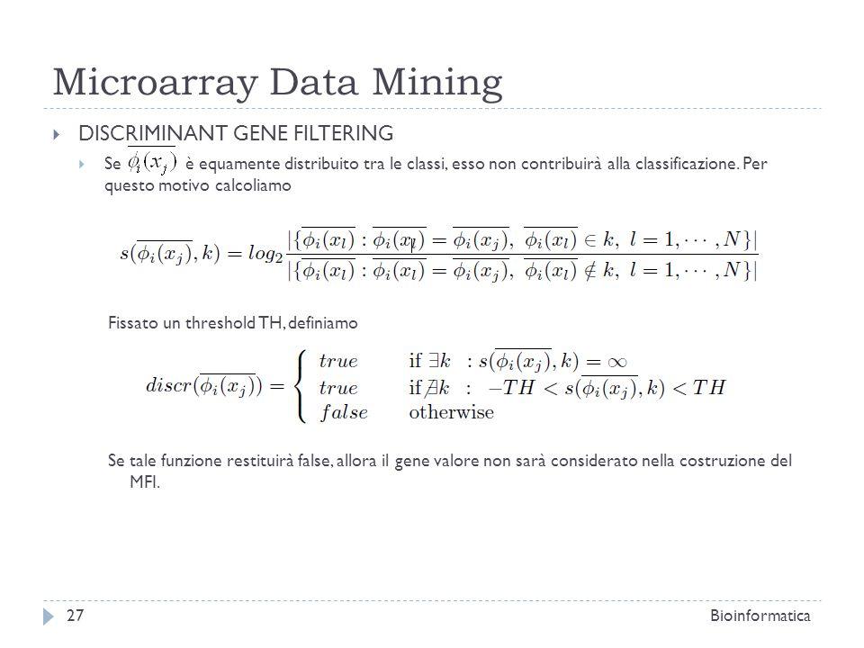 Microarray Data Mining DISCRIMINANT GENE FILTERING Se è equamente distribuito tra le classi, esso non contribuirà alla classificazione. Per questo mot