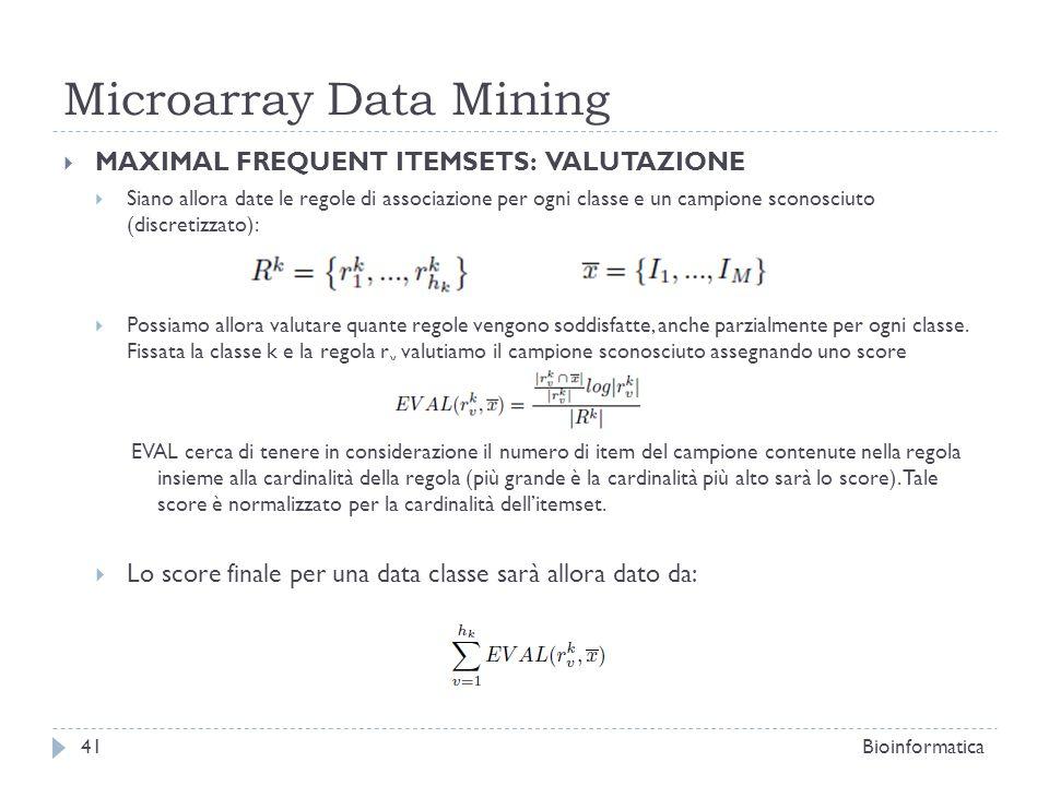 Microarray Data Mining MAXIMAL FREQUENT ITEMSETS: VALUTAZIONE Siano allora date le regole di associazione per ogni classe e un campione sconosciuto (d