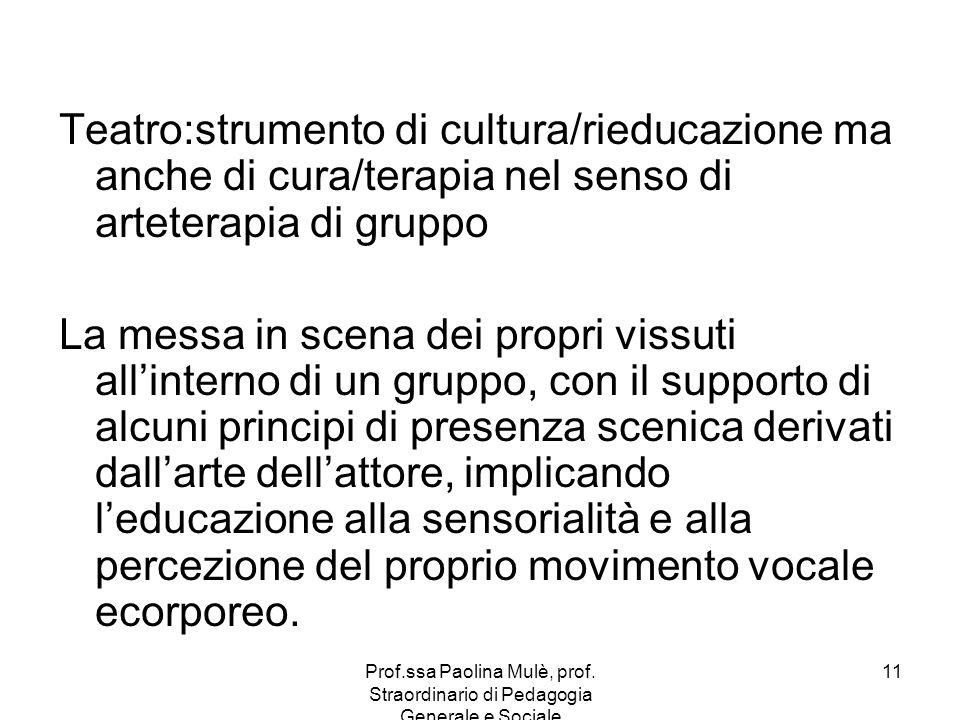 Prof.ssa Paolina Mulè, prof. Straordinario di Pedagogia Generale e Sociale 11 Teatro:strumento di cultura/rieducazione ma anche di cura/terapia nel se