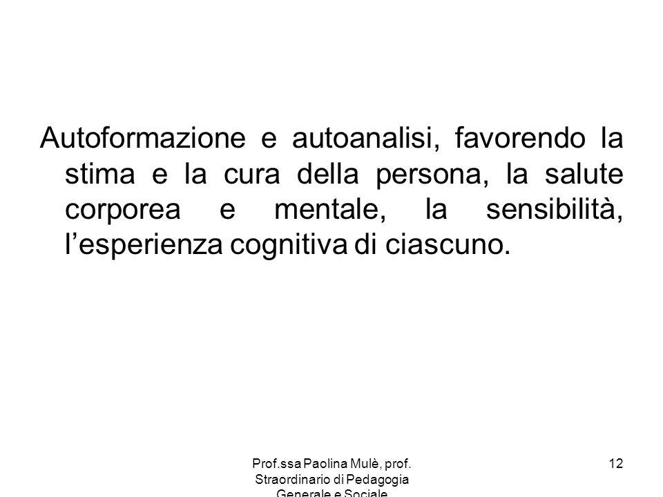 Prof.ssa Paolina Mulè, prof. Straordinario di Pedagogia Generale e Sociale 12 Autoformazione e autoanalisi, favorendo la stima e la cura della persona