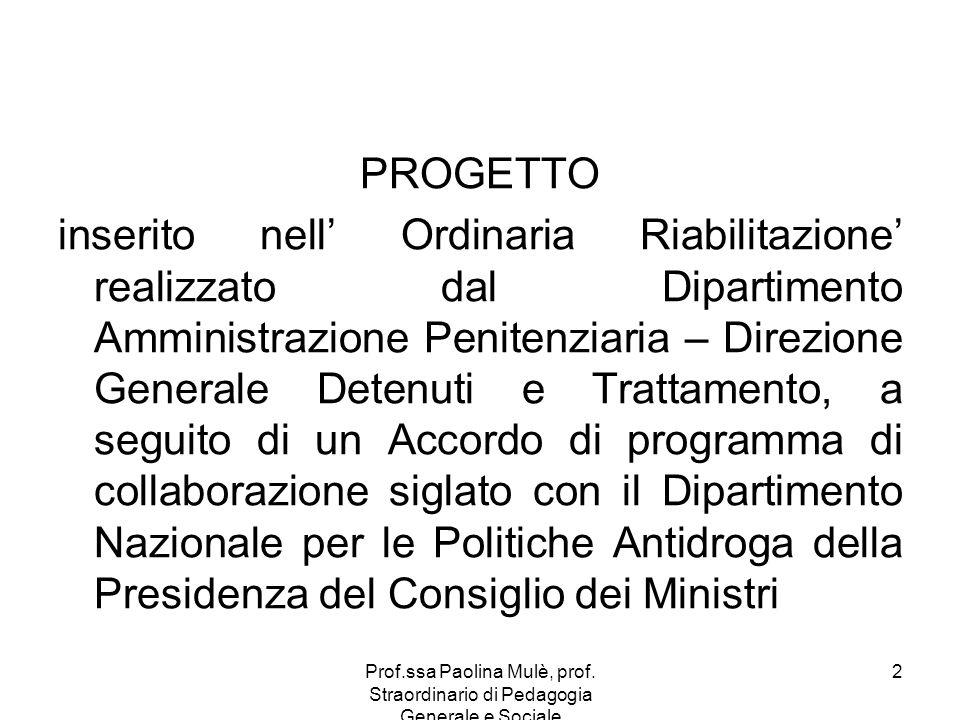 Prof.ssa Paolina Mulè, prof. Straordinario di Pedagogia Generale e Sociale 2 PROGETTO inserito nell Ordinaria Riabilitazione realizzato dal Dipartimen