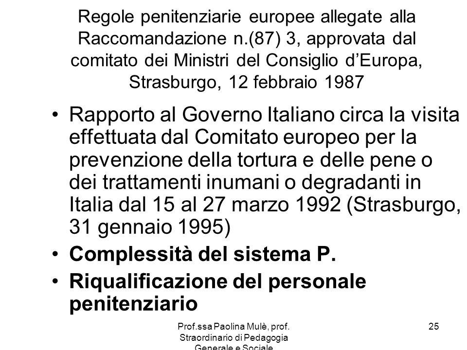 Prof.ssa Paolina Mulè, prof. Straordinario di Pedagogia Generale e Sociale 25 Regole penitenziarie europee allegate alla Raccomandazione n.(87) 3, app