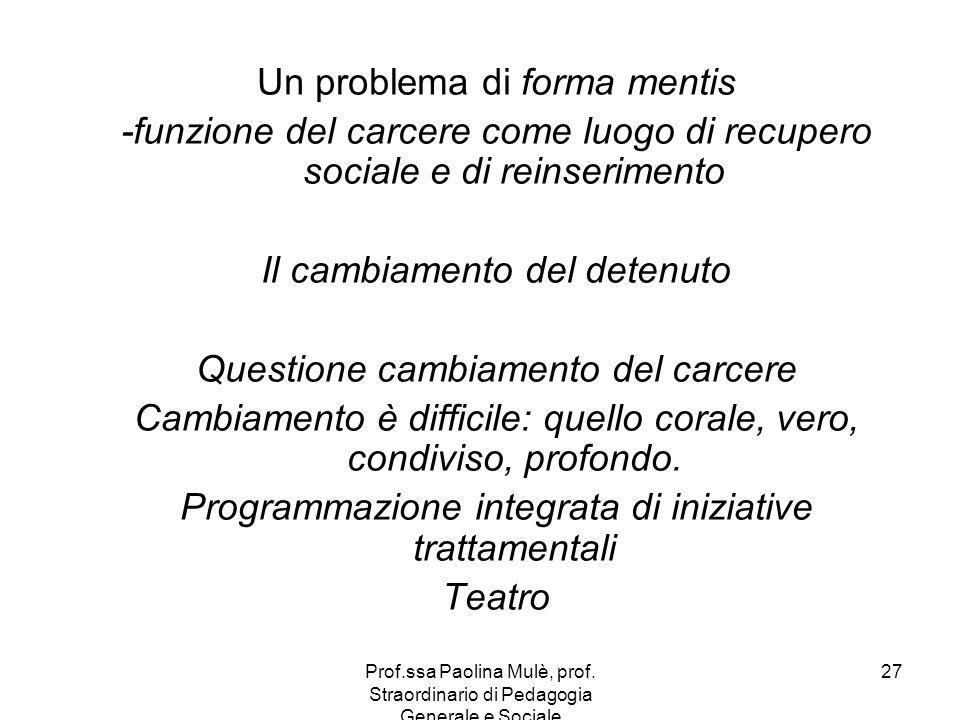 Prof.ssa Paolina Mulè, prof. Straordinario di Pedagogia Generale e Sociale 27 Un problema di forma mentis -funzione del carcere come luogo di recupero