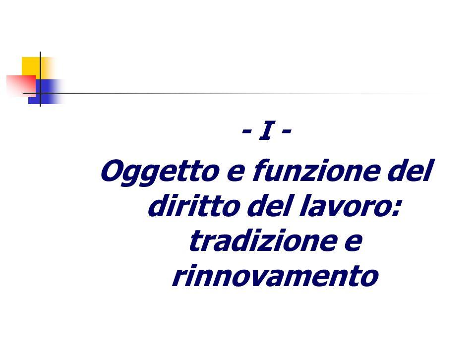 - I - Oggetto e funzione del diritto del lavoro: tradizione e rinnovamento