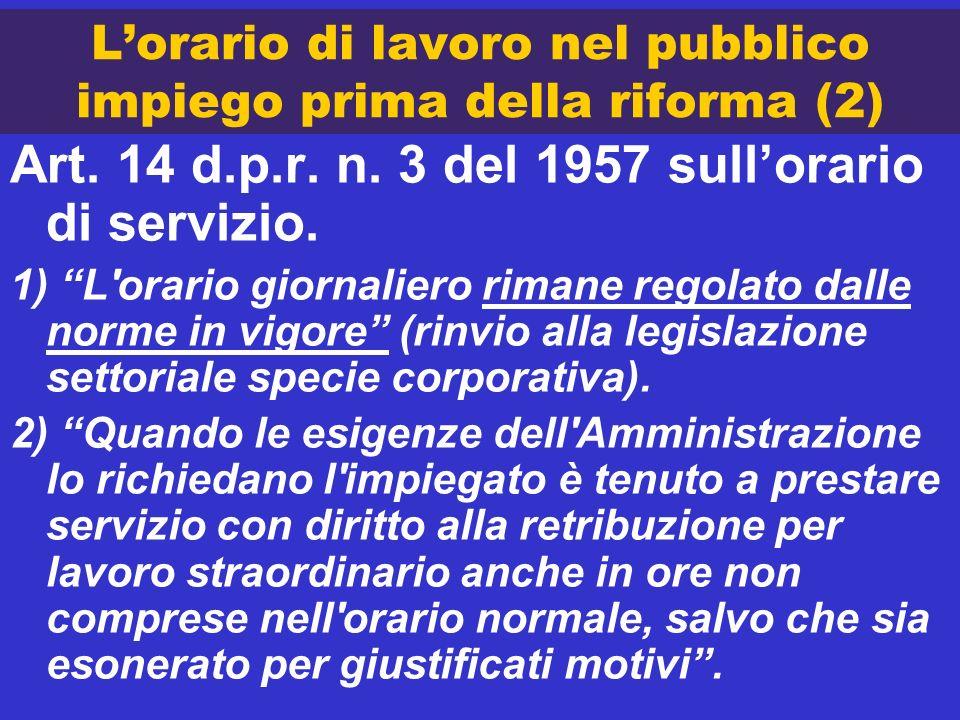 Lorario di lavoro nel pubblico impiego prima della riforma (2) Art. 14 d.p.r. n. 3 del 1957 sullorario di servizio. 1) L'orario giornaliero rimane reg