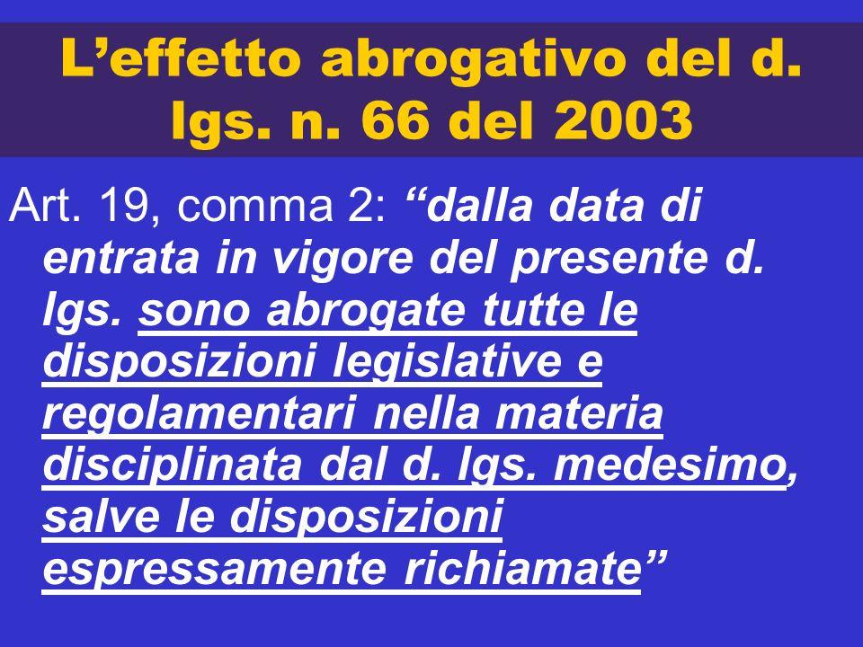 Leffetto abrogativo del d. lgs. n. 66 del 2003 Art. 19, comma 2: dalla data di entrata in vigore del presente d. lgs. sono abrogate tutte le disposizi