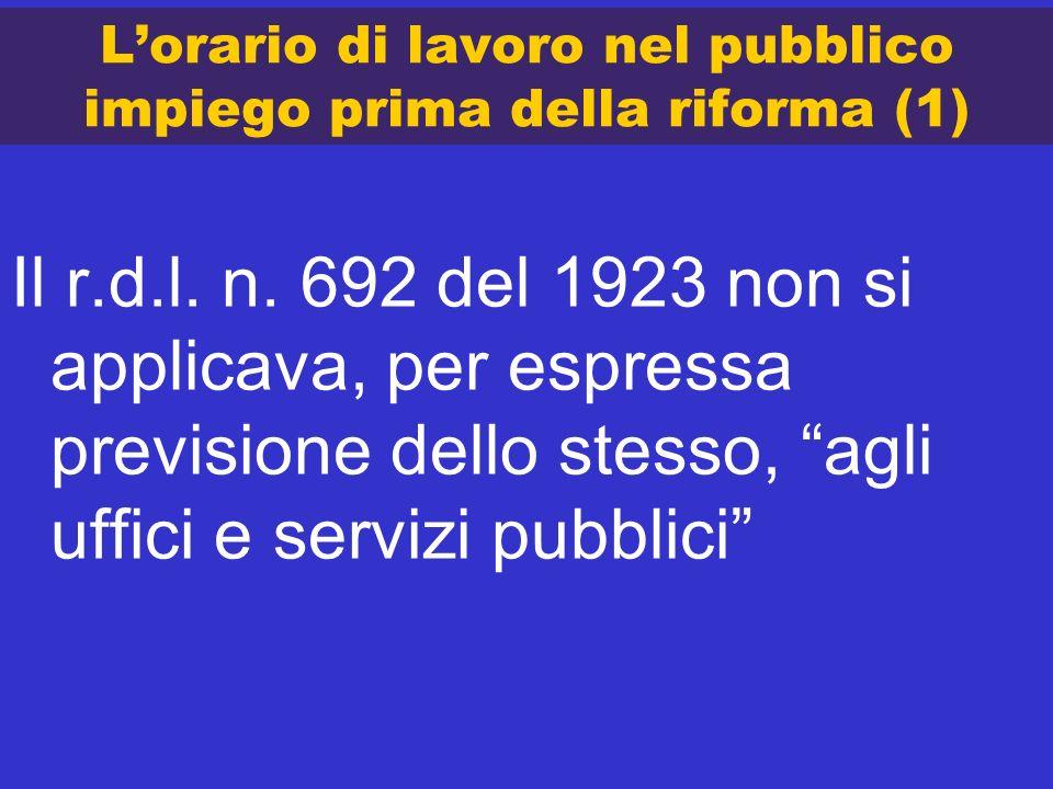 Lorario di lavoro nel pubblico impiego prima della riforma (1) Il r.d.l. n. 692 del 1923 non si applicava, per espressa previsione dello stesso, agli