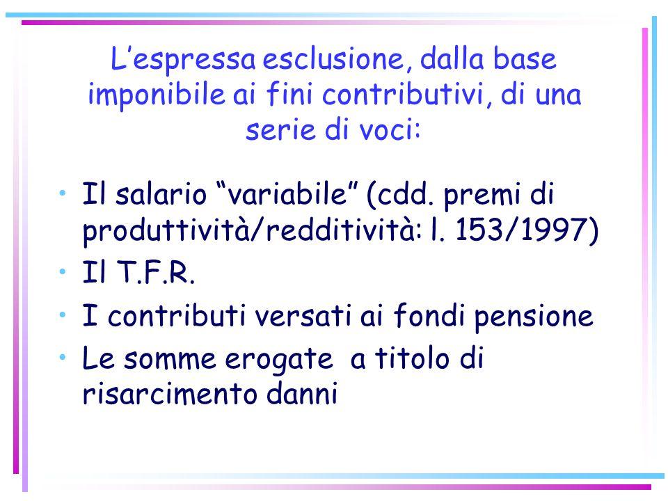 La retribuzione imponibile ( art. 6, d. lgs. 314/1997: ha unificato la nozione di retribuzione imponibile ai fini contributivi e fiscali) Per la deter