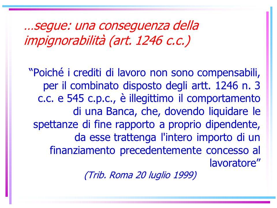 (…Segue) 2) La tutela nei confronti dei terzi (creditori del lavoratore) Anche il sequestro e la compensazione sono ammessi negli stessi limiti consentiti per il pignoramento