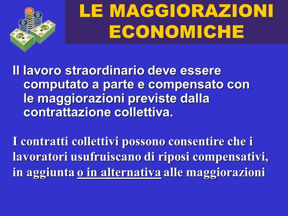 LE MAGGIORAZIONI ECONOMICHE Il lavoro straordinario deve essere computato a parte e compensato con le maggiorazioni previste dalla contrattazione collettiva.