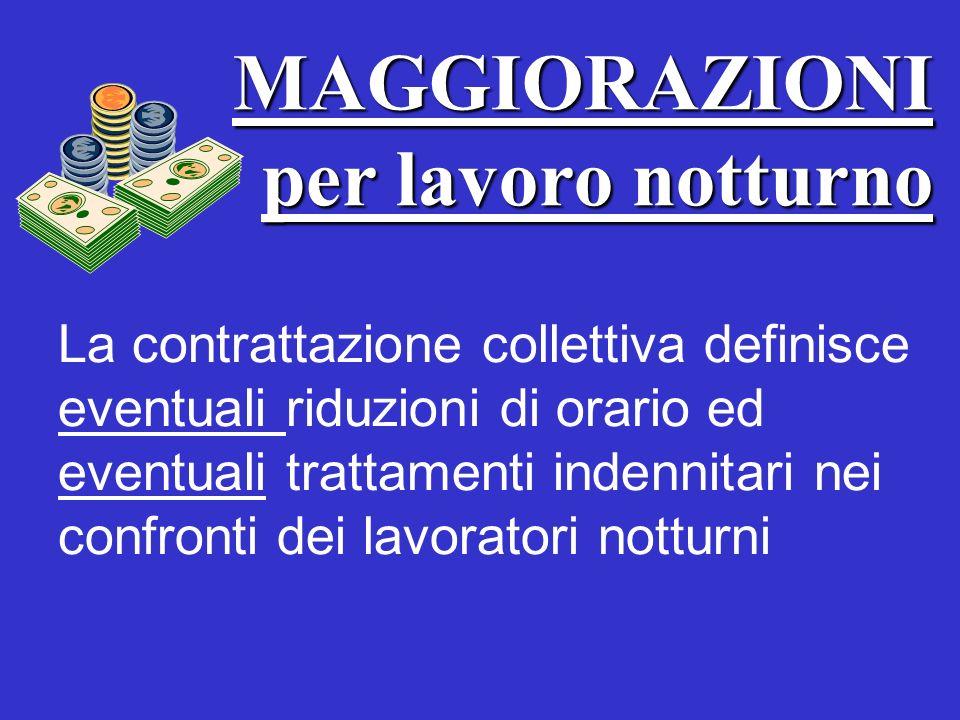 La contrattazione collettiva definisce eventuali riduzioni di orario ed eventuali trattamenti indennitari nei confronti dei lavoratori notturni MAGGIORAZIONI per lavoro notturno