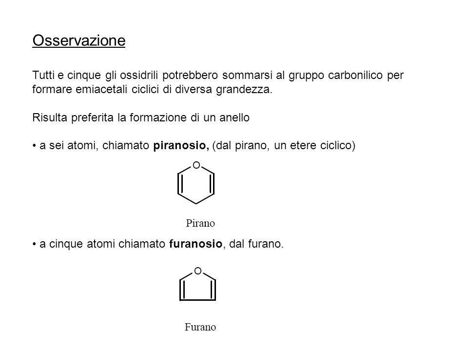 Osservazione Tutti e cinque gli ossidrili potrebbero sommarsi al gruppo carbonilico per formare emiacetali ciclici di diversa grandezza. Risulta prefe