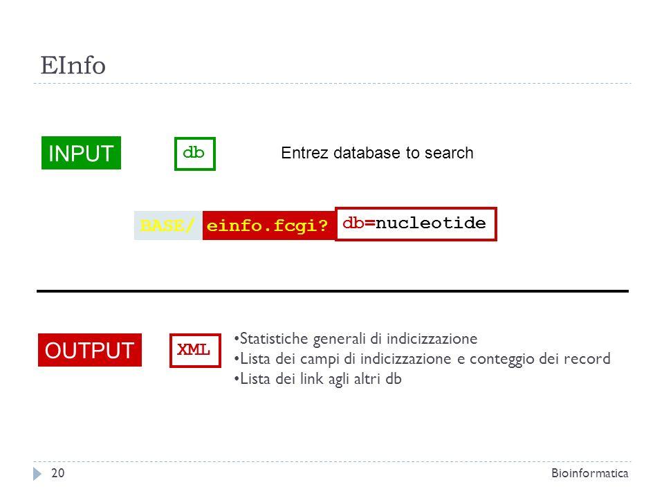 INPUT db Entrez database to search OUTPUT XML Statistiche generali di indicizzazione Lista dei campi di indicizzazione e conteggio dei record Lista de