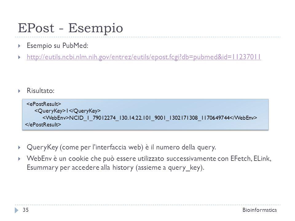 EPost - Esempio Esempio su PubMed: http://eutils.ncbi.nlm.nih.gov/entrez/eutils/epost.fcgi?db=pubmed&id=11237011 Risultato: QueryKey (come per linterf