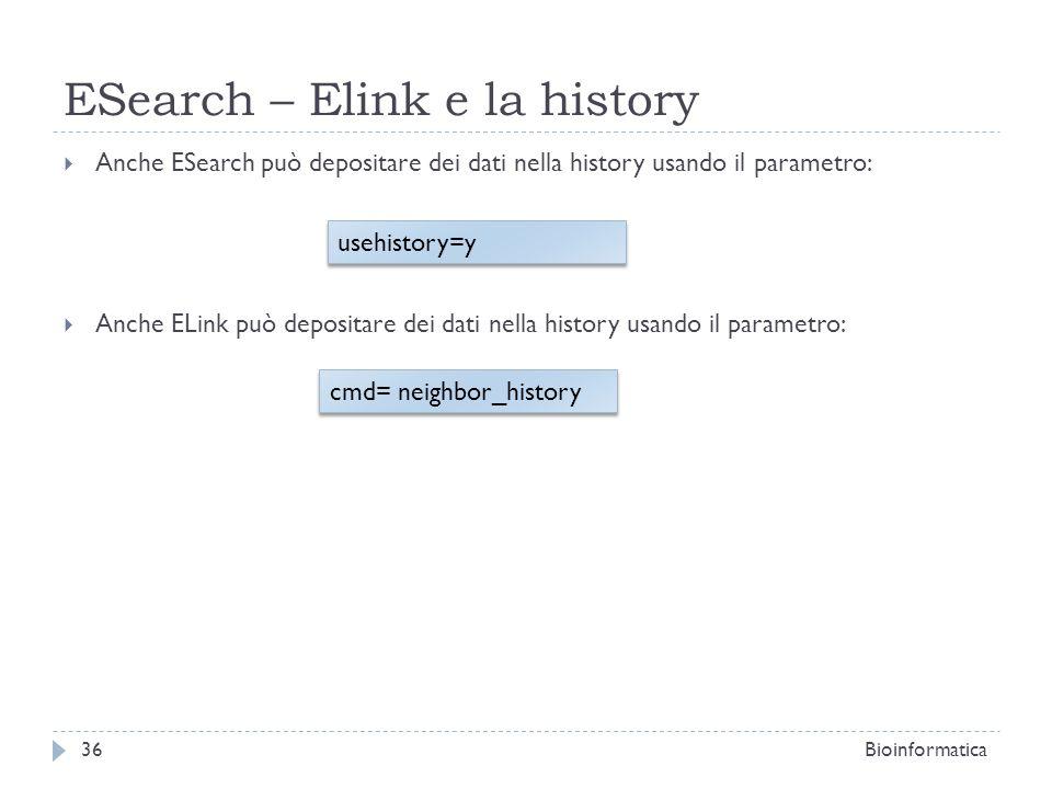 ESearch – Elink e la history Anche ESearch può depositare dei dati nella history usando il parametro: Anche ELink può depositare dei dati nella histor
