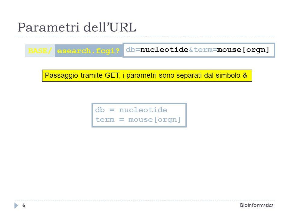 Parametri dellURL esearch.fcgi?BASE/ db=nucleotide&term=mouse[orgn] Passaggio tramite GET, i parametri sono separati dal simbolo & db = nucleotide ter