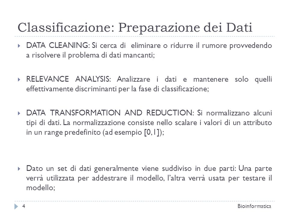 Classificazione: Preparazione dei Dati DATA CLEANING: Si cerca di eliminare o ridurre il rumore provvedendo a risolvere il problema di dati mancanti;