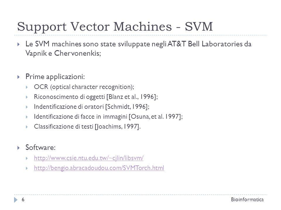 Support Vector Machines - SVM Le SVM machines sono state sviluppate negli AT&T Bell Laboratories da Vapnik e Chervonenkis; Prime applicazioni: OCR (op
