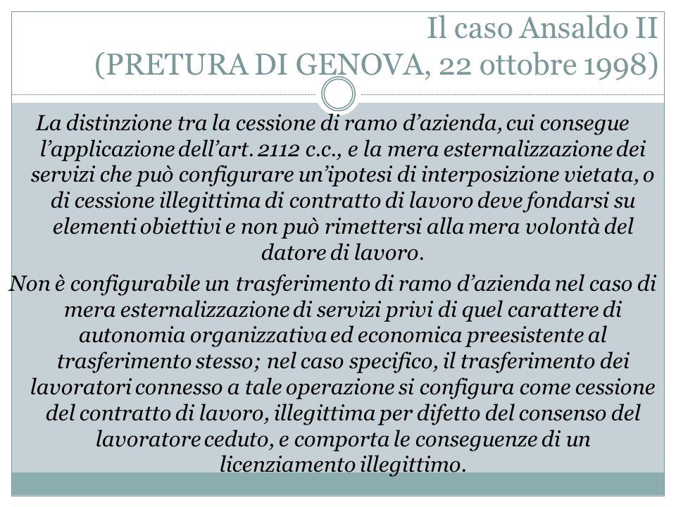 Il caso Ansaldo I (PRETURA DI MILANO, 16 settembre 1998) È configurabile una cessione di ramo dazienda, con conseguente applicazione dellart. 2112 c.c