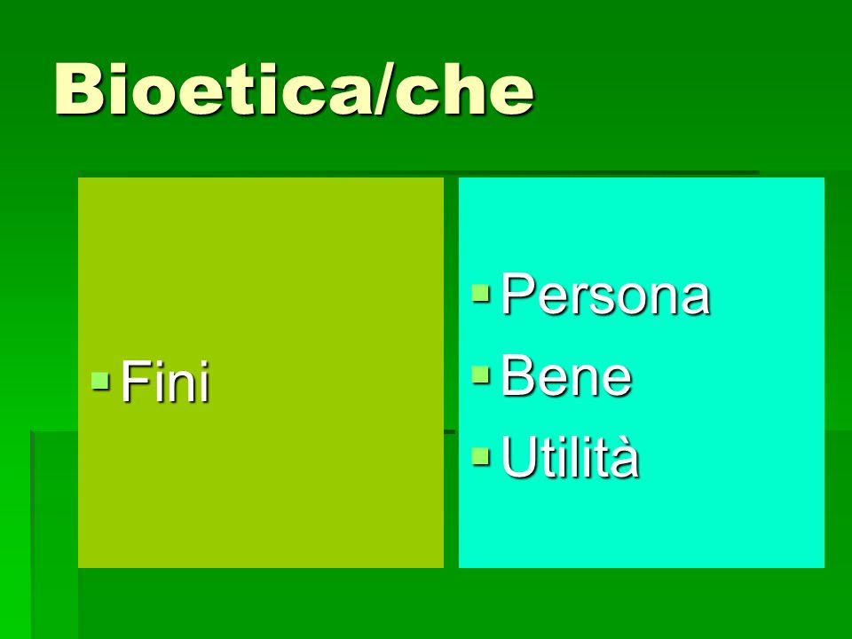 Bioetica/che Fini Fini Persona Persona Bene Bene Utilità Utilità