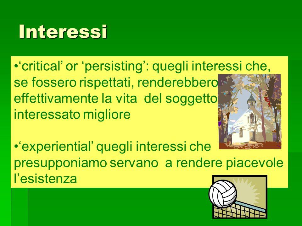 Interessi critical or persisting: quegli interessi che, se fossero rispettati, renderebbero effettivamente la vita del soggetto interessato migliore e