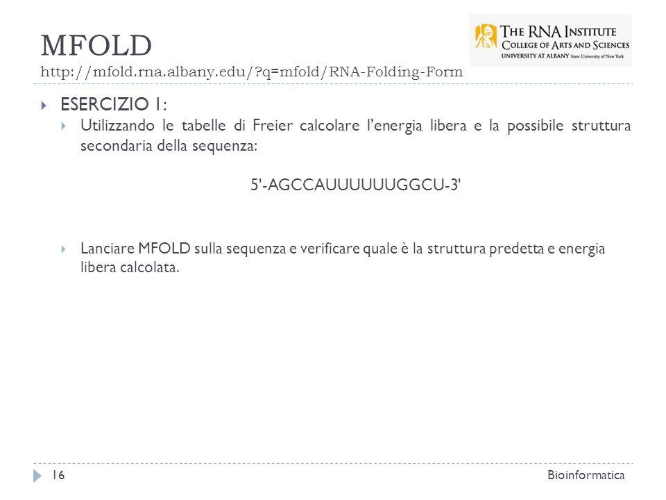 MFOLD http://mfold.rna.albany.edu/?q=mfold/RNA-Folding-Form ESERCIZIO 1: Utilizzando le tabelle di Freier calcolare lenergia libera e la possibile str