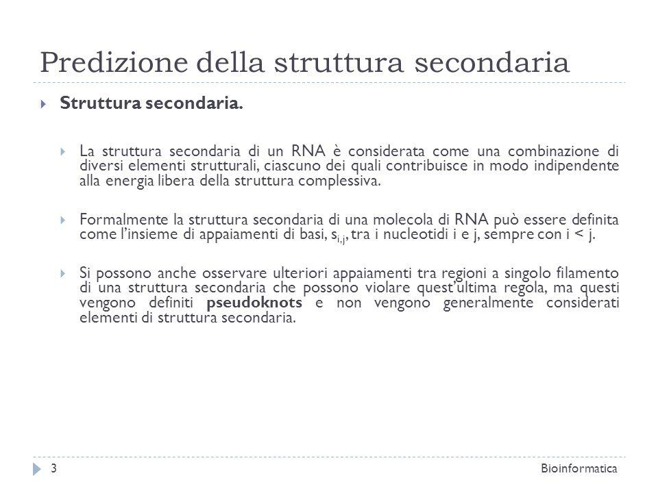 Predizione della struttura secondaria Struttura secondaria. La struttura secondaria di un RNA è considerata come una combinazione di diversi elementi