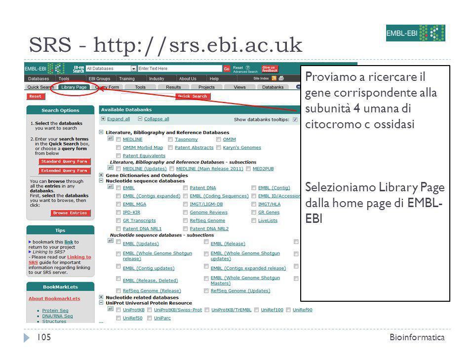 SRS - http://srs.ebi.ac.uk Bioinformatica105 Proviamo a ricercare il gene corrispondente alla subunità 4 umana di citocromo c ossidasi Selezioniamo Li