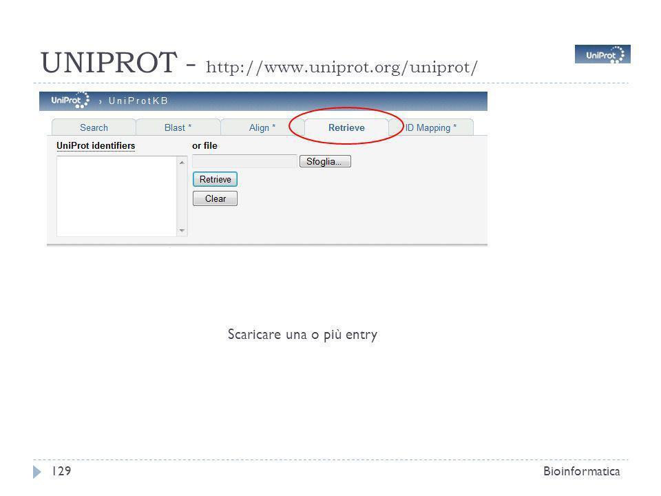 UNIPROT - http://www.uniprot.org/uniprot/ Bioinformatica129 Scaricare una o più entry