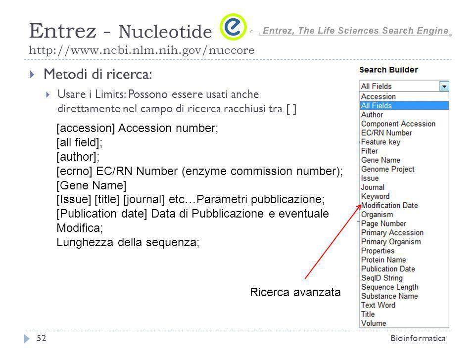 Metodi di ricerca: Usare i Limits: Possono essere usati anche direttamente nel campo di ricerca racchiusi tra [ ] Bioinformatica52 Entrez - Nucleotide