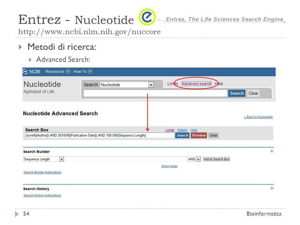 Metodi di ricerca: Advanced Search: Bioinformatica54 Entrez - Nucleotide http://www.ncbi.nlm.nih.gov/nuccore