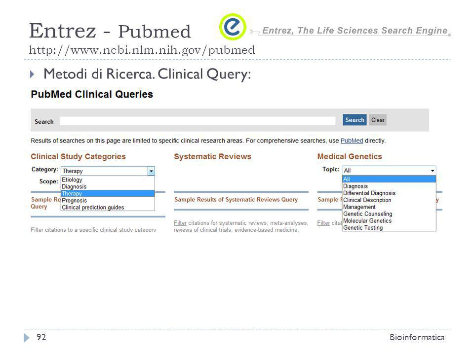 Metodi di Ricerca. Clinical Query: Bioinformatica92 Entrez - Pubmed http://www.ncbi.nlm.nih.gov/pubmed