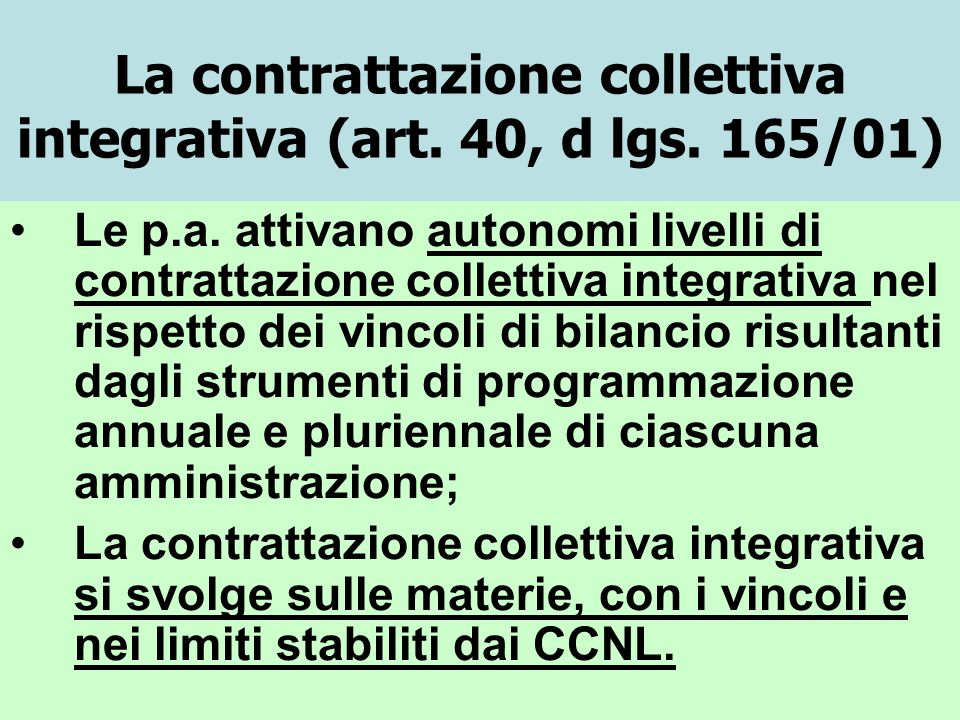 La contrattazione collettiva integrativa (art. 40, d lgs. 165/01) Le p.a. attivano autonomi livelli di contrattazione collettiva integrativa nel rispe