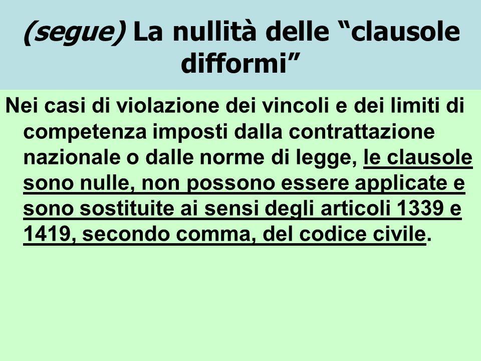 (segue) La nullità delle clausole difformi Nei casi di violazione dei vincoli e dei limiti di competenza imposti dalla contrattazione nazionale o dall